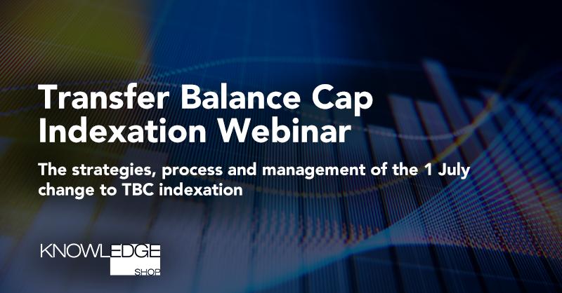 Transfer Balance Cap Indexation Webinar - 28 April 2021